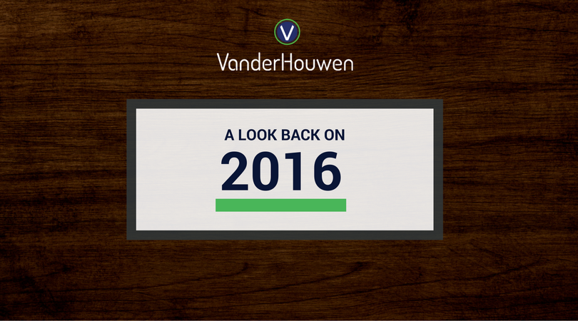 A Look Back On 2016 | VanderHouwen Blog