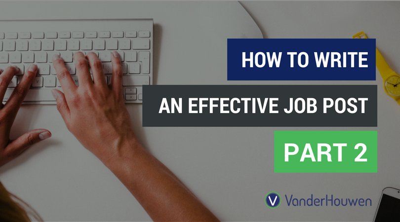 How To Write An Effective Job Post: Part 2 | VanderHouwen