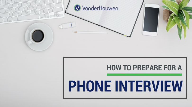 How To Prepare For A Phone Interview - VanderHouwen