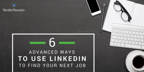 6 Advanced Ways To Use LinkedIn To Land Your Next Job