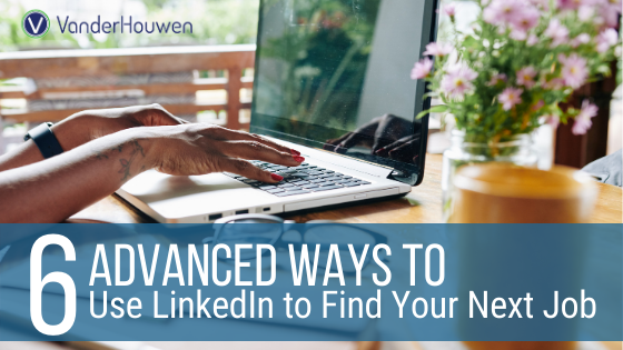 6 Advanced Ways To Use LinkedIn To Find Your Next Job