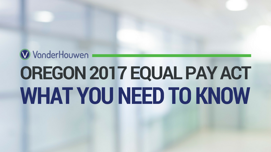 Oregon 2017 Equal Pay Act: What You Need To Know | VanderHouwen