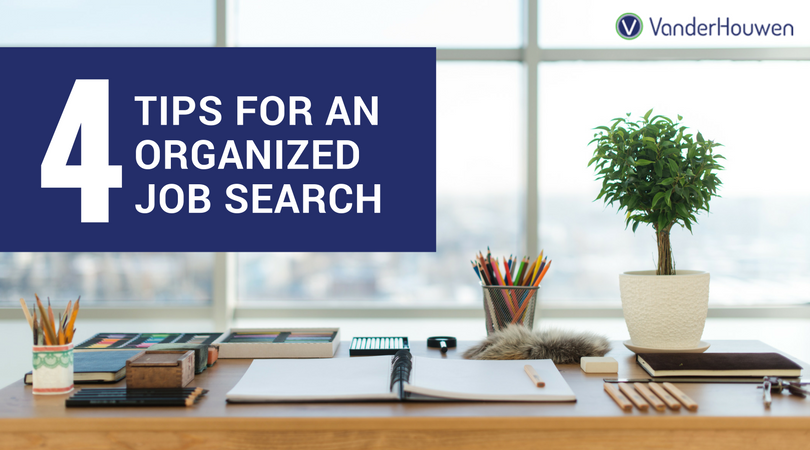 4 Tips For Staying Organized In Your Job Search | VanderHouwen