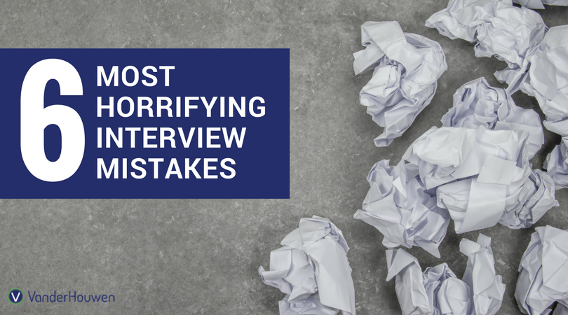 6 Of The Most Horrifying Job Interview Mistakes | VanderHouwen