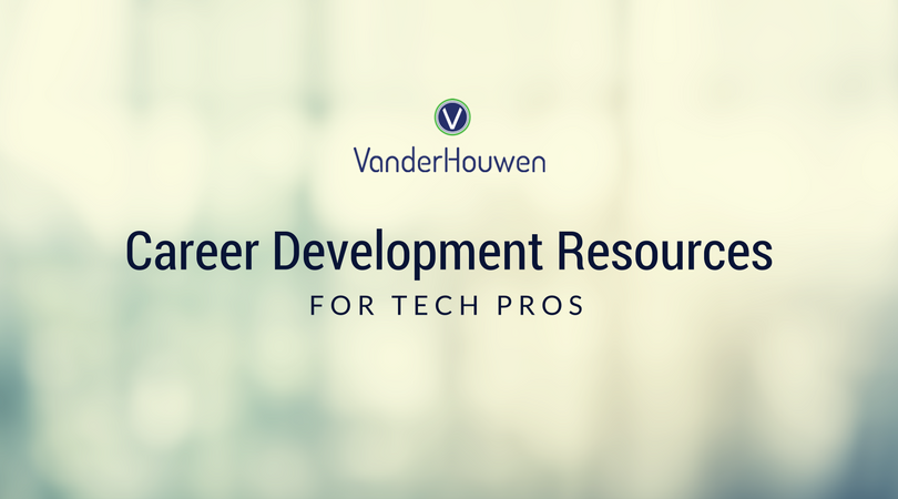 A Go-To List Of Career Development Resources For Tech Pros | VanderHouwen