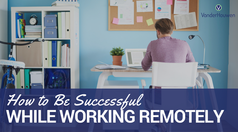 How To Be Successful While Working Remotely | VanderHouwen