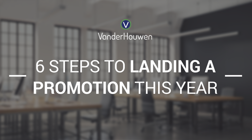 6 Steps To Landing A Promotion This Year | VanderHouwen