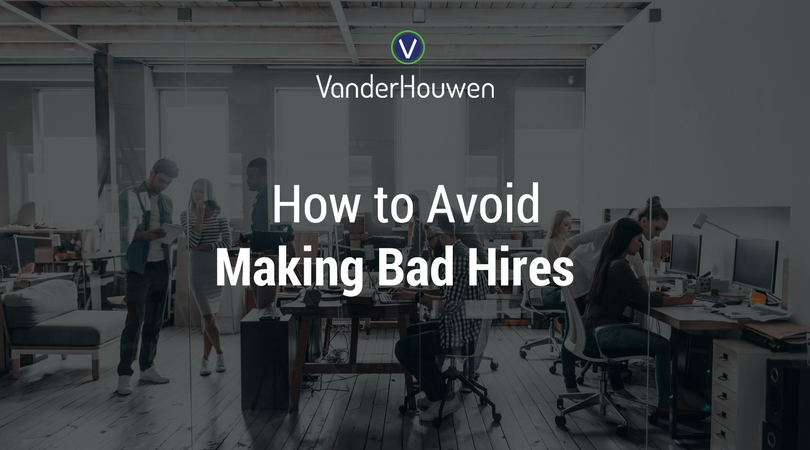 How To Avoid Making Bad Hires | VanderHouwen