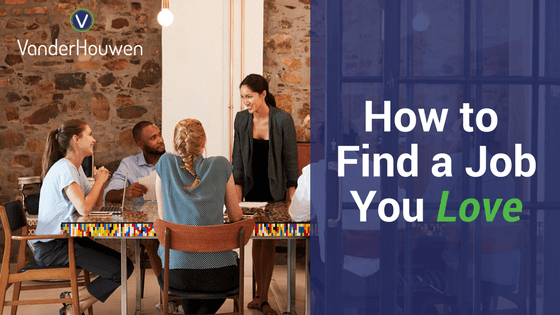 How To Find A Job You Love | VanderHouwen