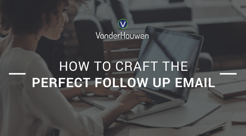 How To Craft The Perfect Follow Up Email | VanderHouwen