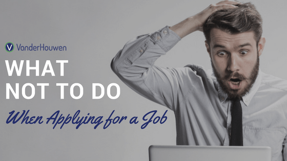 What Not To Do When Applying For A Job | VanderHouwen