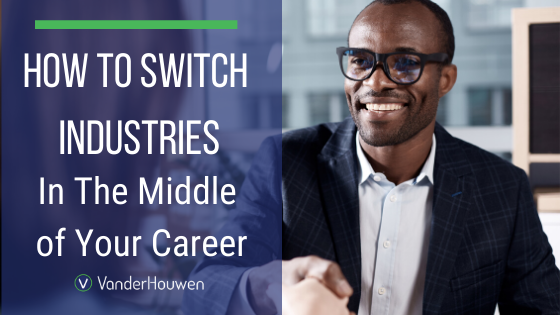 Updated How To Switch Industries In The Middle Of Your Career