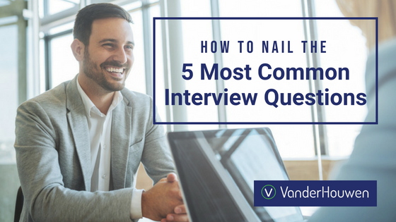 How To Nail The 5 Most Common Interview Questions | VanderHouwen