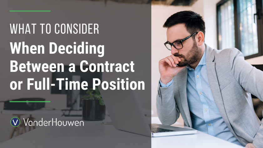 What To Consider When Deciding Between A Contract Or Full-Time Position