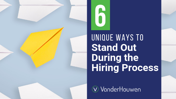 6 Unique Ways To Stand Out During The Hiring Process