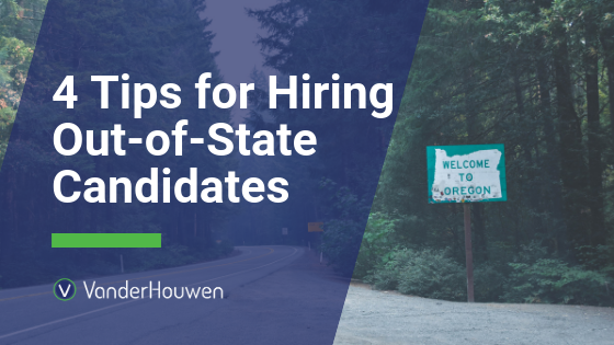 4 Tips For Hiring Out-of-State Candidates