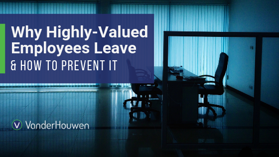 Why Highly-Valued Employees Leave (and How To Prevent It)