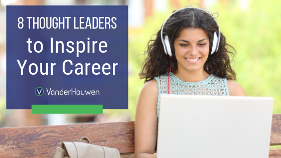 8 Thought Leaders To Inspire Your Career
