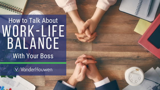How To Talk About Work-Life Balance With Your Boss