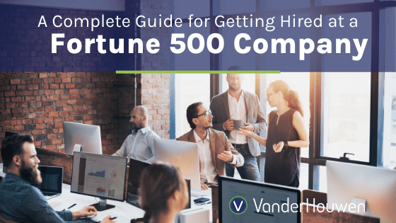 A Complete Guide for Getting Hired at a Fortune 500 Company