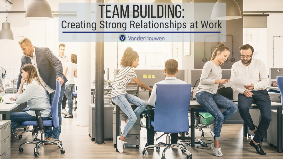Team Building: Creating Strong Relationships At Work