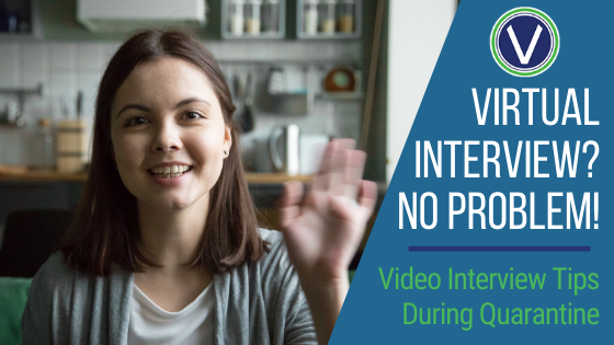 Virtual Interview? No Problem! Video Interview Tips During Quarantine