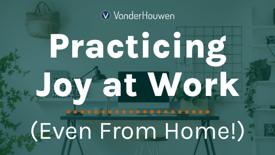 Practicing Joy at Work (Even From Home) | home office in the background