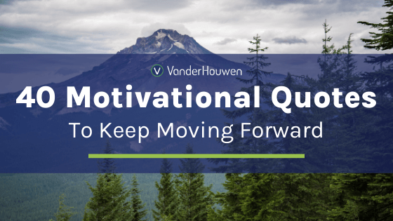 40 Motivational Quotes to Keep Moving Forward | Mt. Hood and forest in the background