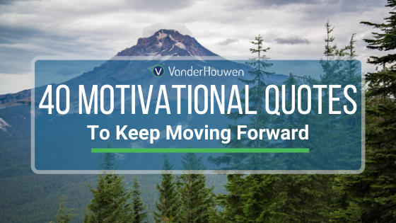 40 Motivational Quotes To Keep Moving Forward