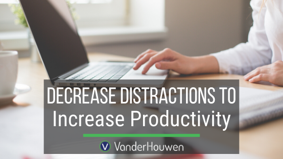 Decrease Distractions To Increase Productivity
