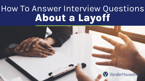 How to Answer Interview Questions About a Layoff