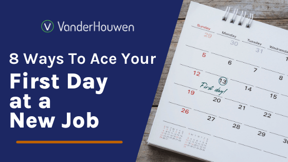 8 Ways to Ace Your First Day at a New Job | VanderHouwen