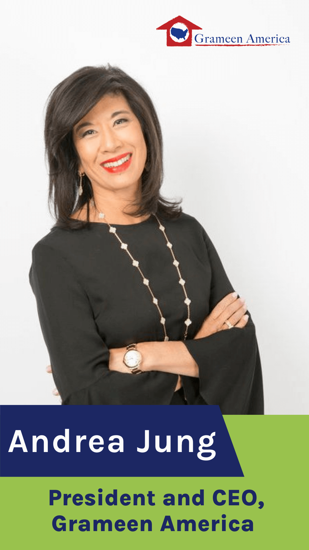 Andrea Jung, President and Chief Executive Officer, Grameen America